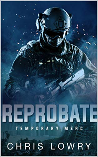 Temporary Merc - Reprobate: a military science fiction action thriller by [Chris Lowry]