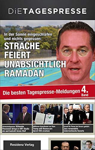 In der Sonne eingeschlafen und nichts gegessen: Strache feiert unabsichtlich Ramadan: Die besten Tagespresse-Meldungen, Band 4