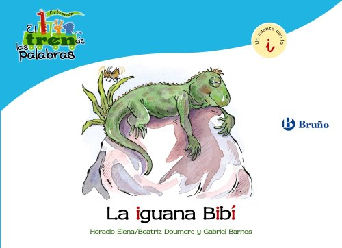 La iguana Bibí: Un cuento con la I (Castellano - A PARTIR DE 3 AÑOS - LIBROS DIDÁCTICOS - El tren de las palabras)