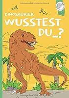 Wusstest du...?: DAS Dinosaurier-Malbuch mit Mehrwert!