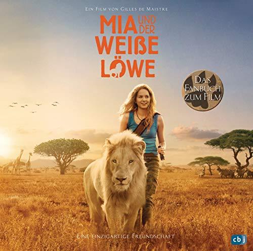 Mia und der weiße Löwe - Das Fanbuch zum Film: Filmstart am 31.01.2019