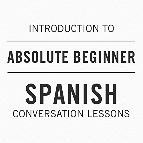 Intro to Absolute Beginner Spanish Conversation Lessons audiobook cover art
