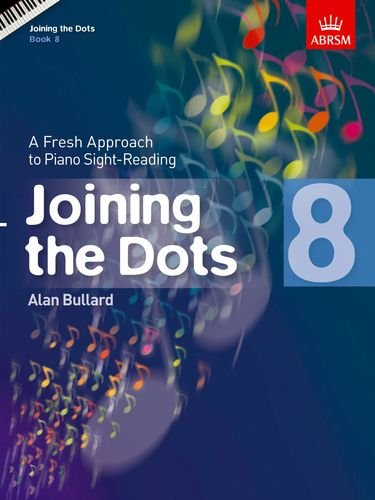 Alan Bullard: Joining The Dots - Book 8: A Fresh Approach to Piano Sight-Reading (Joining the dots (ABRSM))