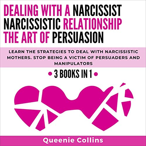 Dealing with a Narcissist, Narcissistic Relationship, the Art of Persuasion: 3 Books in 1 cover art