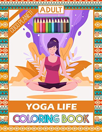 Coco Planet! - Yoga Life Coloring Book: Great Way For You to Relax And Boost Your Creativity