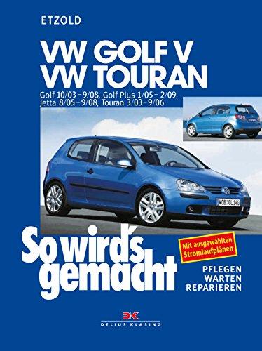 VW Golf V 10/03-9/08, VW Touran I 3/03-9/06, VW Golf Plus 1/05-2/09, VW Jetta 8/05-9/08: So wird´s gemacht - Band 133: 3/03-9/06, VW Golf Plus ... 8/05-9/08. pflegen - warten - reparieren