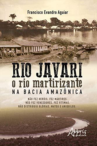 Rio Javari: O Rio Martirizante na Bacia Amazônica (Portuguese Edition)