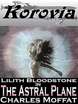 The Astral Plane: Lilith Bloodstone Anthology Volume III (The Lilith Bloodstone Series Book 3) by [Charles Moffat]