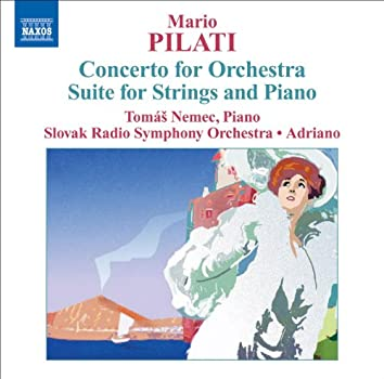 PILATI, M.: Concerto for Orchestra / Suite for Strings and Piano (Adriano)