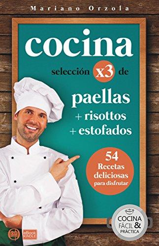 COCINA X3: PAELLAS + RISOTTOS + ESTOFADOS: 54 deliciosas recetas para disfrutar (Colección Cocina Fácil & Práctica nº 89) (Spanish Edition)