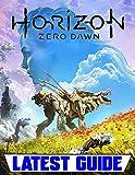 Horizon Zero Dawn: LATEST GUIDE: Everything You Need To Know About Horizon Zero Dawn Game (A Detailed Guide)
