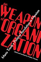 The Weapon of Organization: Mario Tronti's Political Revolution in Marxism