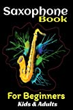 Saxophone Book For Beginners Kids And Adults: Teach Yourself to Play Saxophone No School, No Teacher, Save Your Effort, Learning Saxophone For Beginners