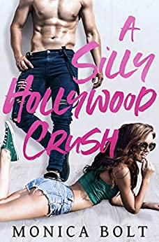 A Silly Hollywood Crush (Deliciously Scandalous Book 1) by [Monica Bolt]