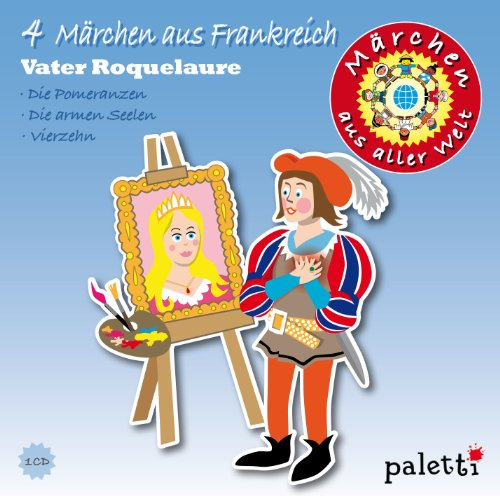 4 Märchen aus Frankreich - Vater Roquelaure + Die armen Seelen + Der schlaue Guyon + Die Pomeranzen (Märchen aus aller Welt)