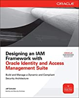 Designing an IAM Framework with Oracle Identity and Access Management Suite (Osborne Oracle Press Series)