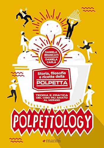 Polpettology. Storia, filosofia e ricette della polpetta....