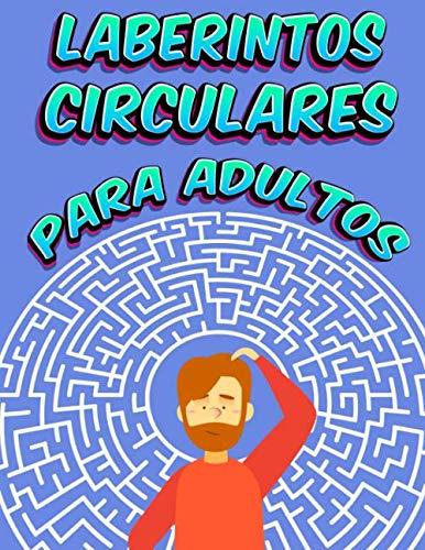 Laberintos Circulares Para Adultos: 110 Rompecabezas Con Letras Grandes, Un Verdadero Desafío Para La Mente Para Adultos También Excelente Para Niños ... Visual | Cuaderno De Gran Formato