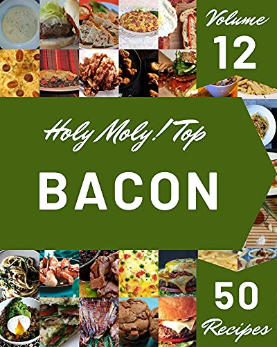 Holy Moly! Top 50 Bacon Recipes Volume 12: Bacon Cookbook - The Magic to Create Incredible Flavor! (English Edition)