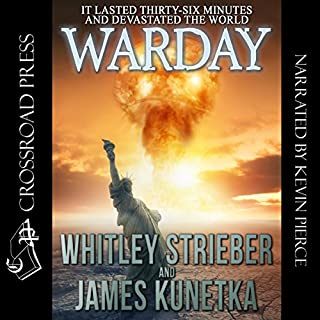 Warday                   By:                                                                                                                                 Whitley Strieber,                                                                                        James Kunetka                               Narrated by:                                                                                                                                 Kevin Pierce                      Length: 12 hrs and 19 mins     182 ratings     Overall 4.1