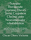 Synapse Therapeutic Learning Theory Stress Cognition Chronic pain Neuromuscular rehabilitation: Applied Neuroscience Education Health Sport Everyday life Brain and spinal cord repotentiation