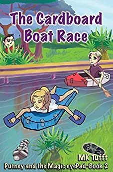 The Cardboard Boat Race: Putney and the Magic eyePad–Book 2 by [MK Tufft]