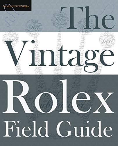The Vintage Rolex Field Guide: A survival manual for the adventure that is vintage Rolex (1) (Field Guides)