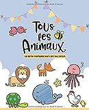 Tous les ANIMAUX: Mon premier livre coloriage de ANIMAUX mignon - à partir de la premiére année - livre de coloriage pour garçons et filles - 1er ... petits Images simples aux contours épais
