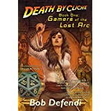 Death by Cliché: Book 1: Gamers of the Lost Arc (English Edition)