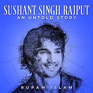 Sushant Singh Rajput - An Untold Story