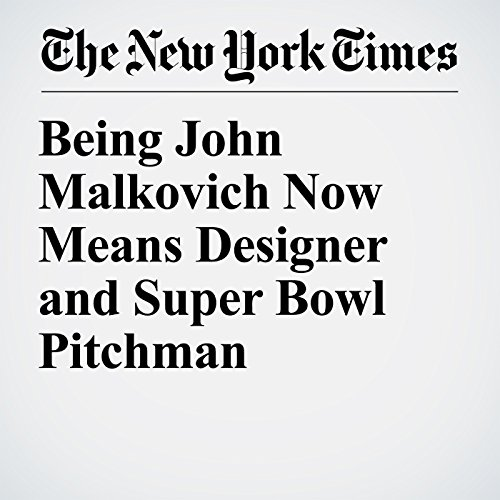 Being John Malkovich Now Means Designer and Super Bowl Pitchman copertina