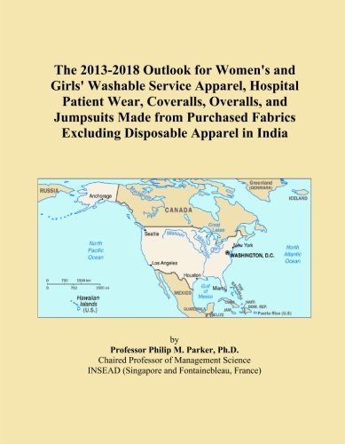 The 2013-2018 Outlook for Women's and Girls' Washable Service Apparel, Hospital Patient Wear, Coveralls, Overalls, and Jumpsuits Made from Purchased Fabrics Excluding Disposable Apparel in India