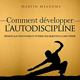 Comment Développer l'Autodiscipline [How to Develop Self Discipline]     Résiste Aux tentations et Atteins tes Objectifs à Long Terme [Resist Temptations and Reach Your Long Term Goals]              Auteur(s):                                                                                                                                 Martin Meadows                               Narrateur(s):                                                                                                                                 Dimitri Ekama Eyong                      Durée: 1 h et 31 min     2 évaluations     Au global 5,0