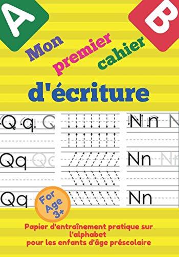 Mon premier cahier d'écriture: Papier d'entraînement pratique sur l'alphabet  pour les enfants d'âge préscolaire