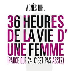 36 Heures de la Vie d'une Femme (Parce Que 24 C'est Pas Assez)