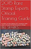 2015 Rare Stamp Experts Official Training Guide: Includes on-line digital 2015 catalogue with values of used US and UK classic stamps (Summer Edition Series One - 2015 Book 1) (English Edition)
