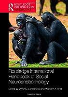 Routledge International Handbook of Social Neuroendocrinology (Routledge International Handbooks)