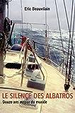 Le silence des Albatros: Douze ans autour du monde (French Edition)