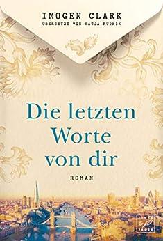 Die letzten Worte von dir (German Edition) by [Imogen Clark, Katja Rudnik]