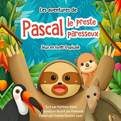 Les aventures de Pascal le preste paresseux: Jeux en forêt tropicale [The Adventures of Pascal the Quick Lazy: Tropical Forest Games] cover art