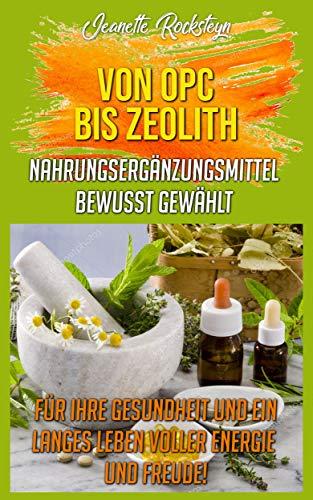 Von OPC bis Zeolith Nahrungsergänzungsmittel bewusst gewählt: Für ihre Gesundheit und ein langes Leben voller Energie und Freude!