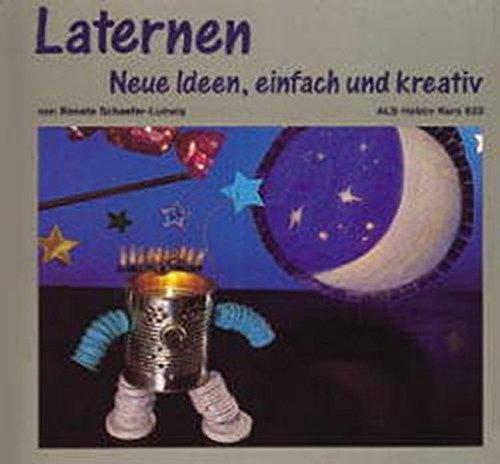 Laternen: Neue Ideen, einfach und kreativ (ALS-Hobby-Kurse)