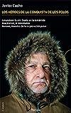 Los héroes de la conquista de los Polos (Estuche): Amundsen-Scott: Duelo en la Antártida; Shackleton, el indomable; Nansen, maestro de la exploración polar (Periplos)