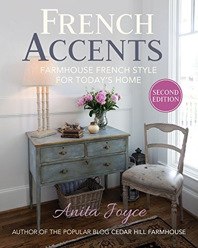French Accents (2nd Edition): Farmhouse French Style for Today's Home by [Anita Joyce]