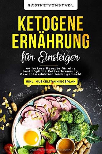 Ketogene Ernährung für Einsteiger: 46 leckere Rezepte für eine bestmögliche Fettverbrennung, Gewichtsreduktion leicht gemacht (inkl. Muskeltrainingsplan)