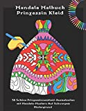 Mandala Malbuch Prinzessin Kleid - 50 Schöne Prinzessinnenkleid-Ausmalseiten Mit Mandala-Mustern Auf Schwarzem Hintergrund: Ausmalbuch Für Mädchen Und Erwachsene