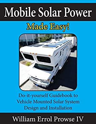 Mobile Solar Power Made Easy!: Mobile 12 volt off grid solar system design and installation. RV's, Vans, Cars and boats! Do-it-yourself step by step instructions. by CreateSpace Independent Publishing Platform