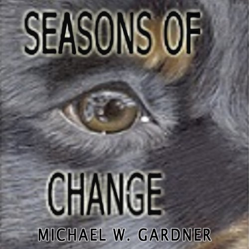 Seasons of Change Audiobook By Michael W. Gardner cover art