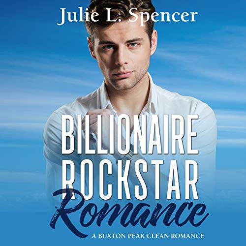 Billionaire Rock Star Romance: A Buxton Peak Clean Romance audiobook cover art