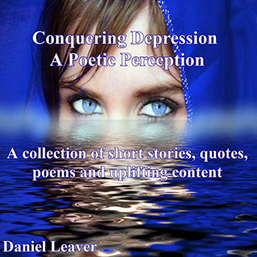 Conquering Depression: A Poetic Perception Audiobook By Dan Leaver cover art